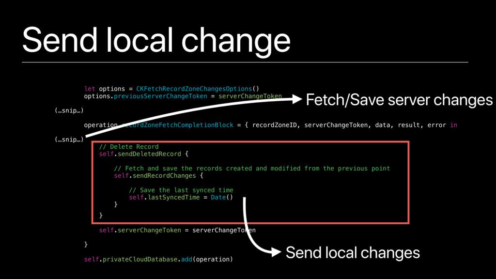 Send local change let options = CKFetchRecordZo...