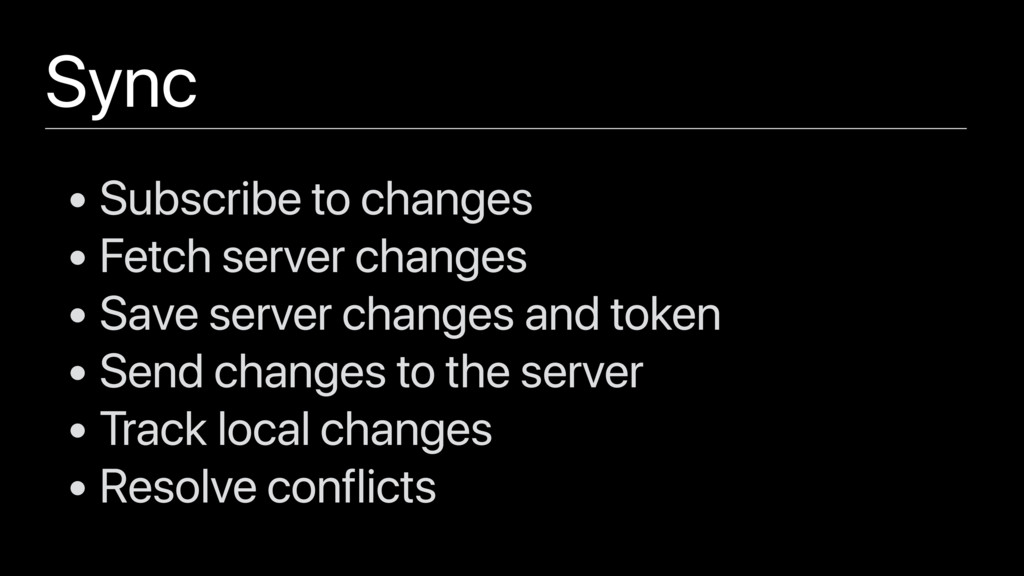 Sync • Subscribe to changes • Fetch server chan...