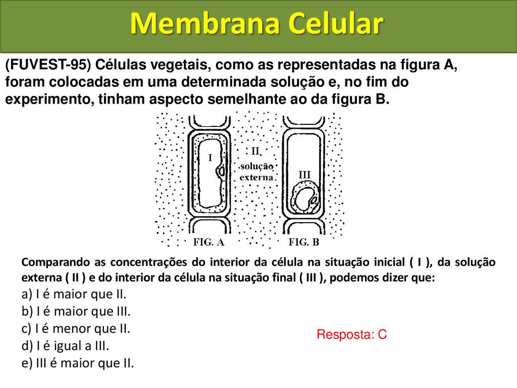 Membrana Celular Resposta: C (FUVEST-95) Célula...