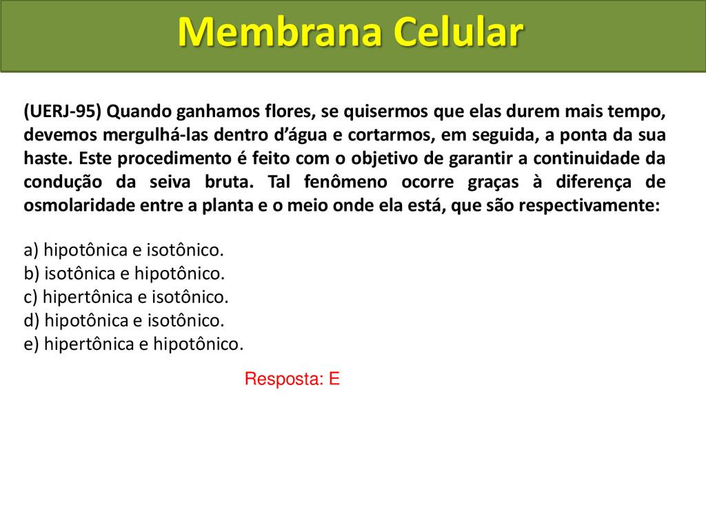 Membrana Celular Resposta: E (UERJ-95) Quando g...