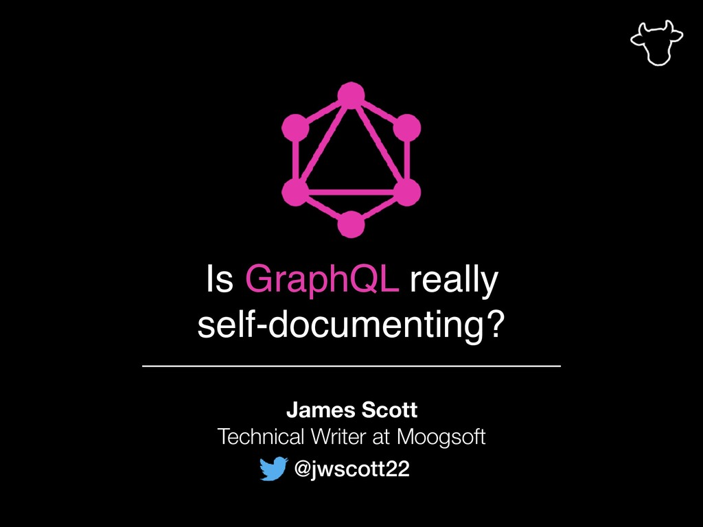 Is GraphQL really self-documenting? James Scott...