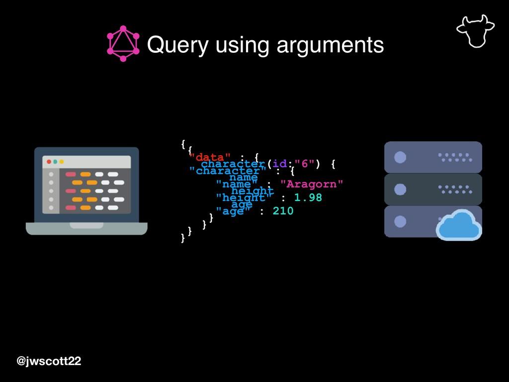 Query using arguments @jwscott22 { character(id...