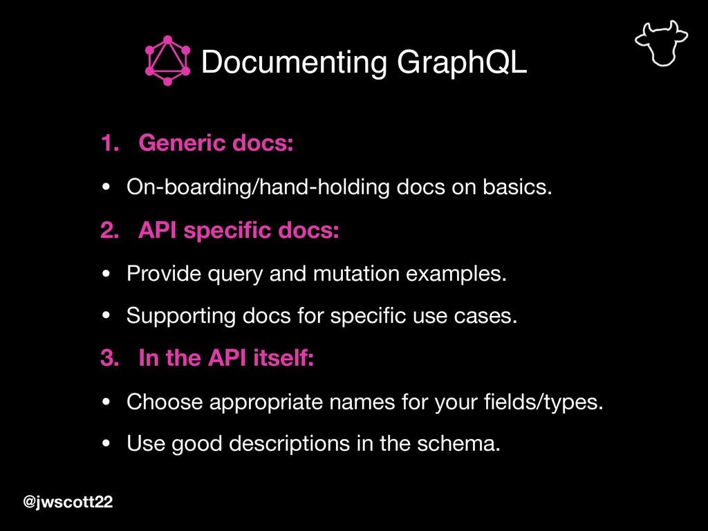 Documenting GraphQL @jwscott22 1. Generic docs:...