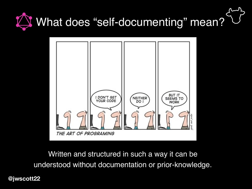 "What does ""self-documenting"" mean? Written and ..."