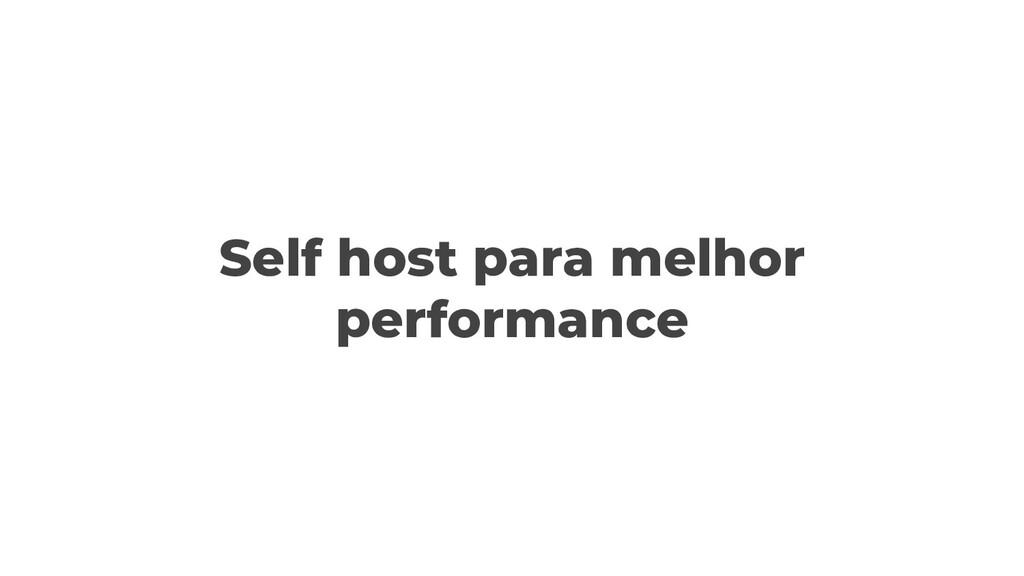 Self host para melhor performance