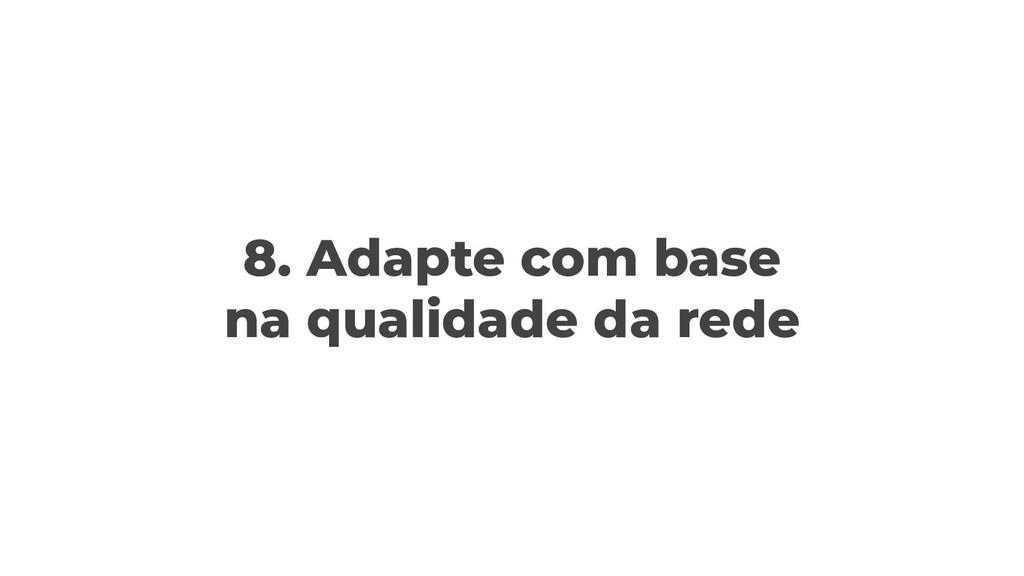 8. Adapte com base na qualidade da rede