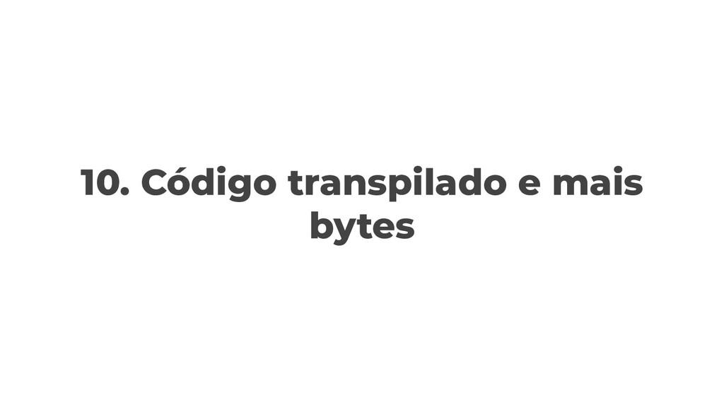 10. Código transpilado e mais bytes