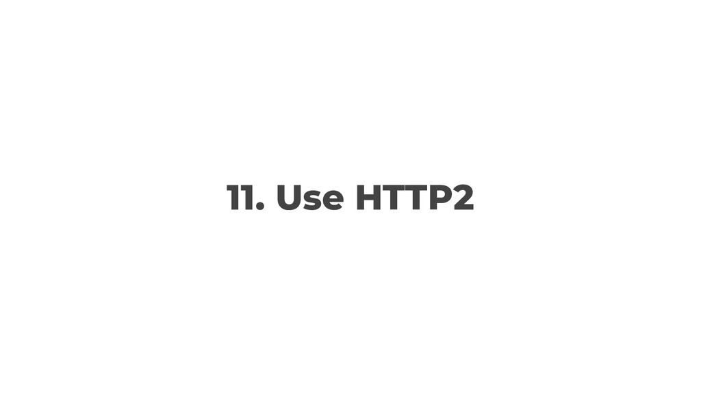11. Use HTTP2