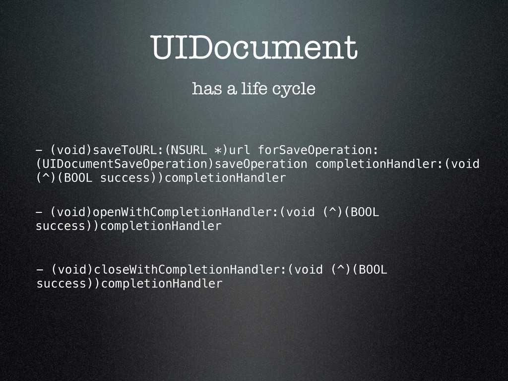 UIDocument has a life cycle - (void)saveToURL:(...