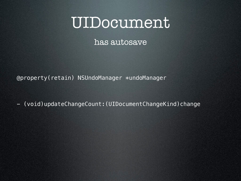 UIDocument has autosave @property(retain) NSUnd...