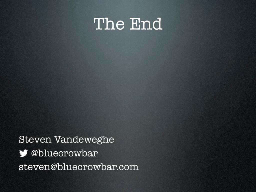 The End Steven Vandeweghe @bluecrowbar steven@b...