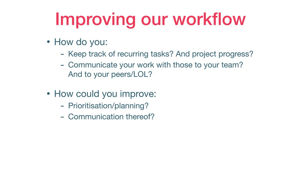 Improving our workflow • How do you:  - Keep tra...