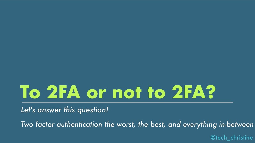 @tech_christine To 2FA or not to 2FA? Let's ans...