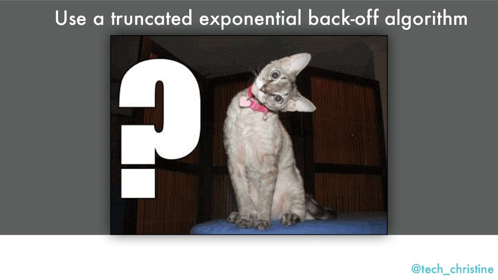 @tech_christine Use a truncated exponential bac...