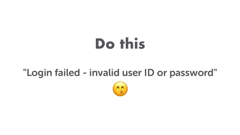 "Do this ""Login failed - invalid user ID or pass..."