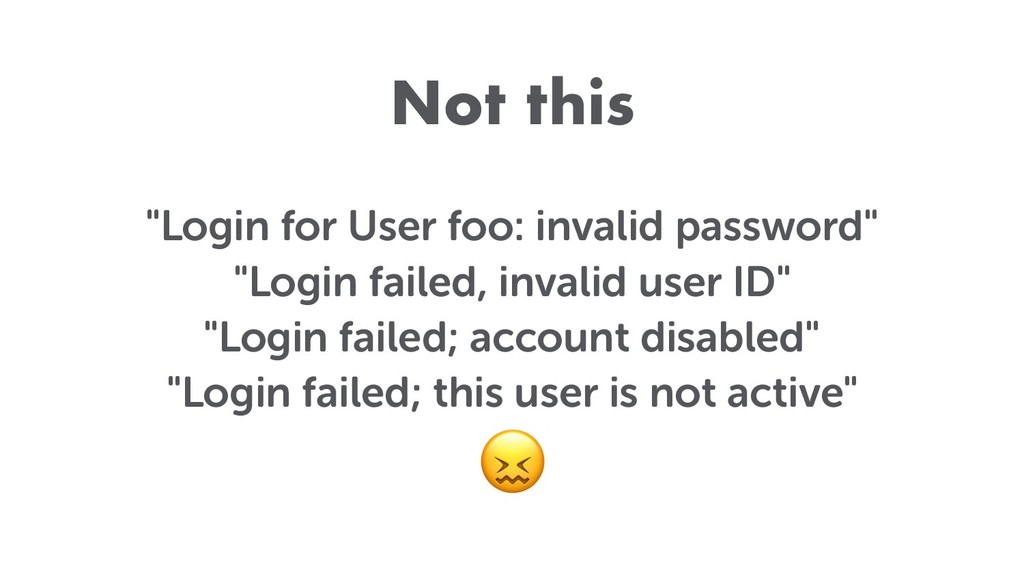 "Not this ""Login for User foo: invalid password""..."