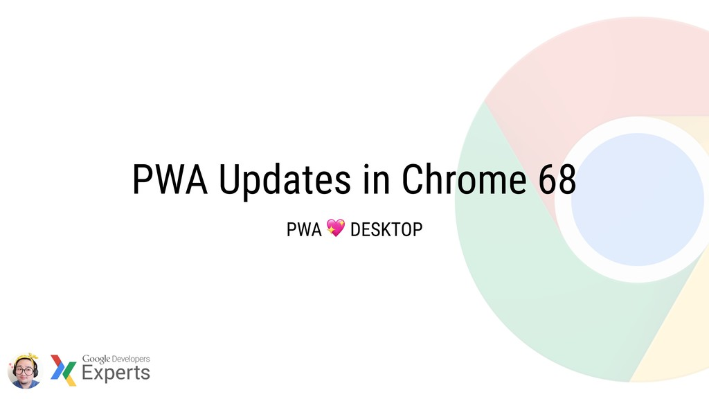 PWA Updates in Chrome 68 PWA  DESKTOP