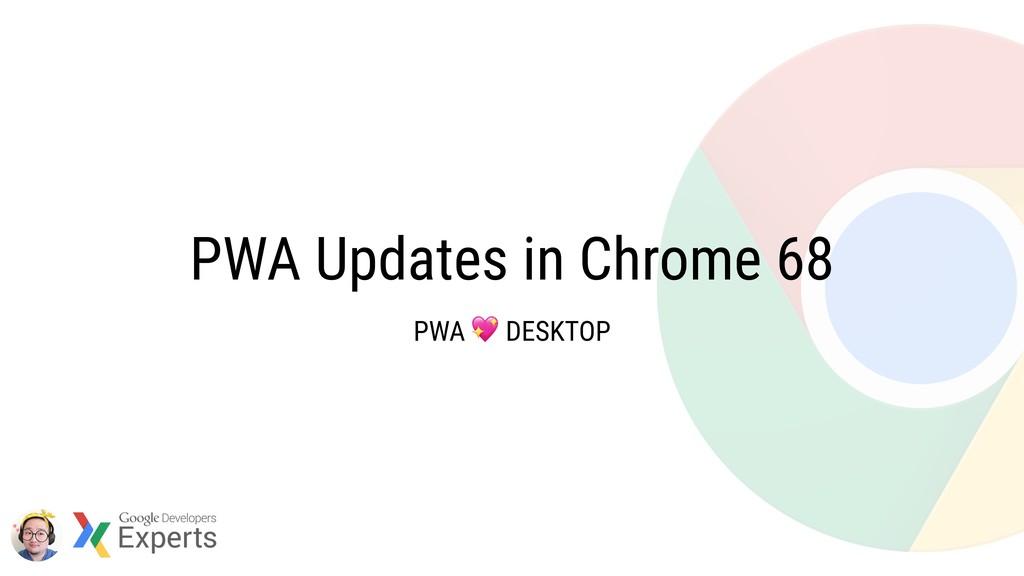 PWA Updates in Chrome 68 PWA  DESKTOP