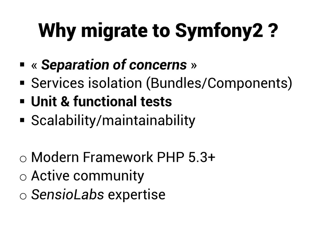 Why migrate to Symfony2 ? § « Separation of c...
