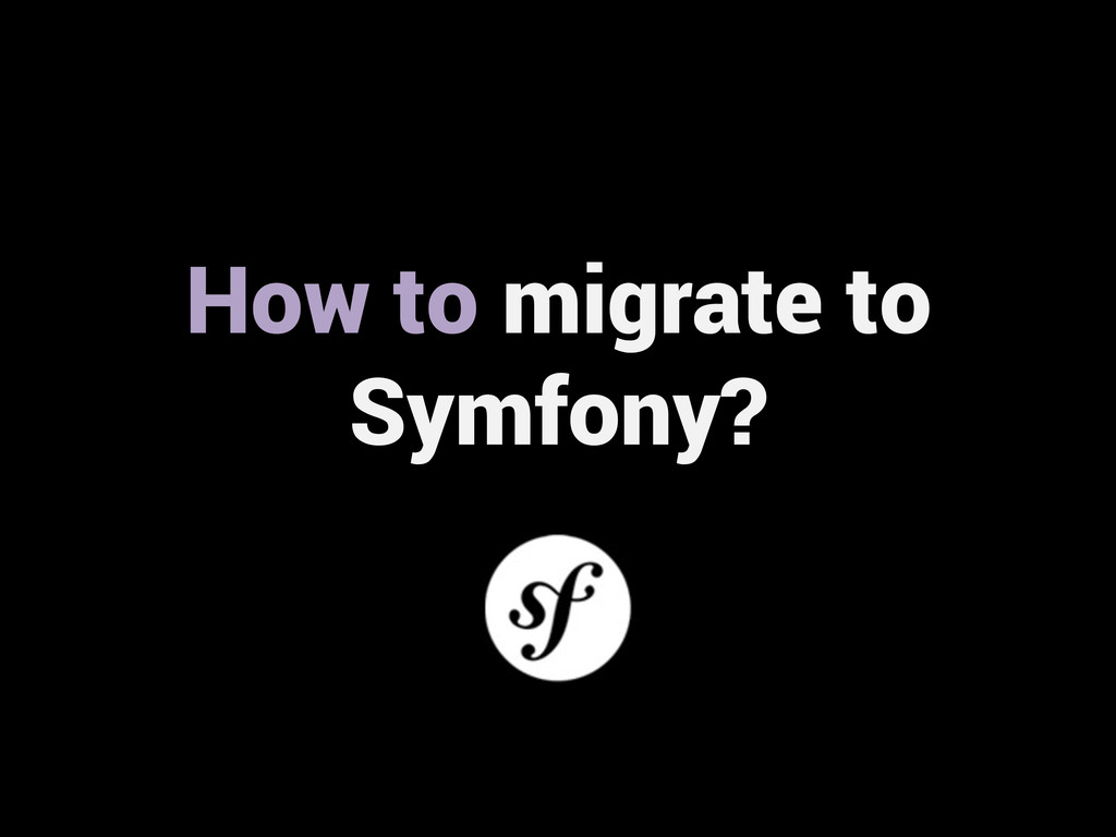 How to migrate to Symfony?