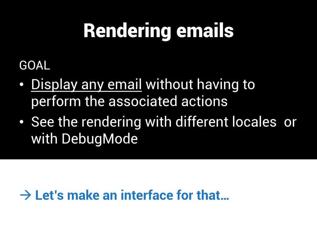 Rendering emails GOAL • Display any email with...