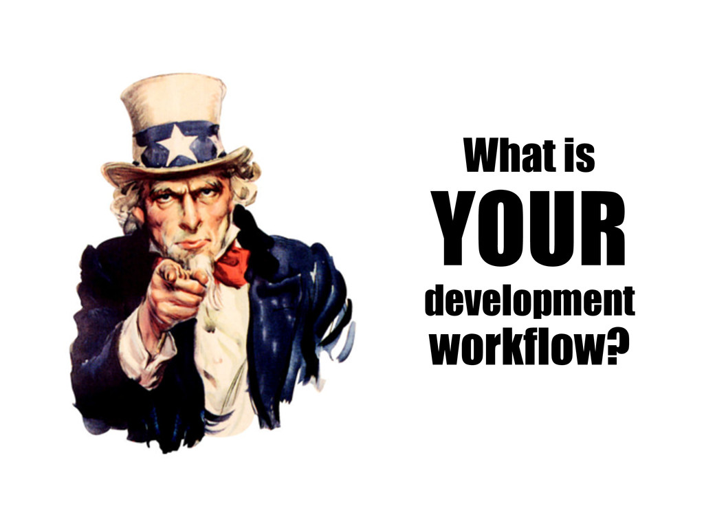 What is YOUR development workflow?