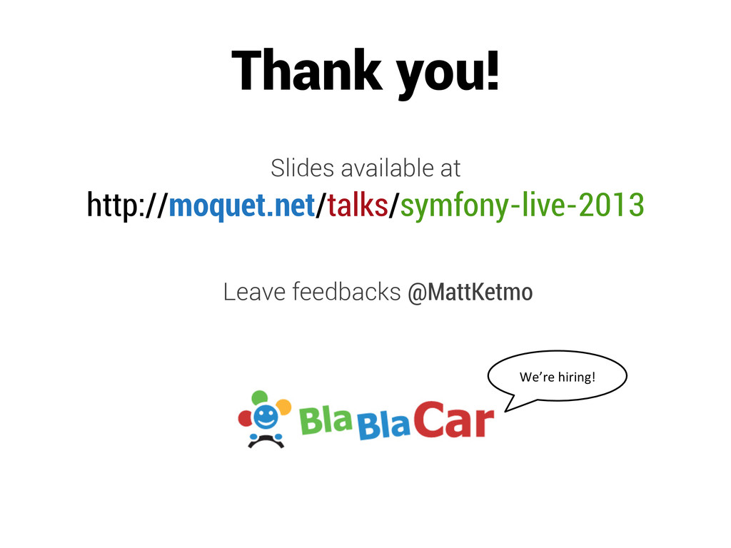 Thank you! Slides available at http://moquet.ne...