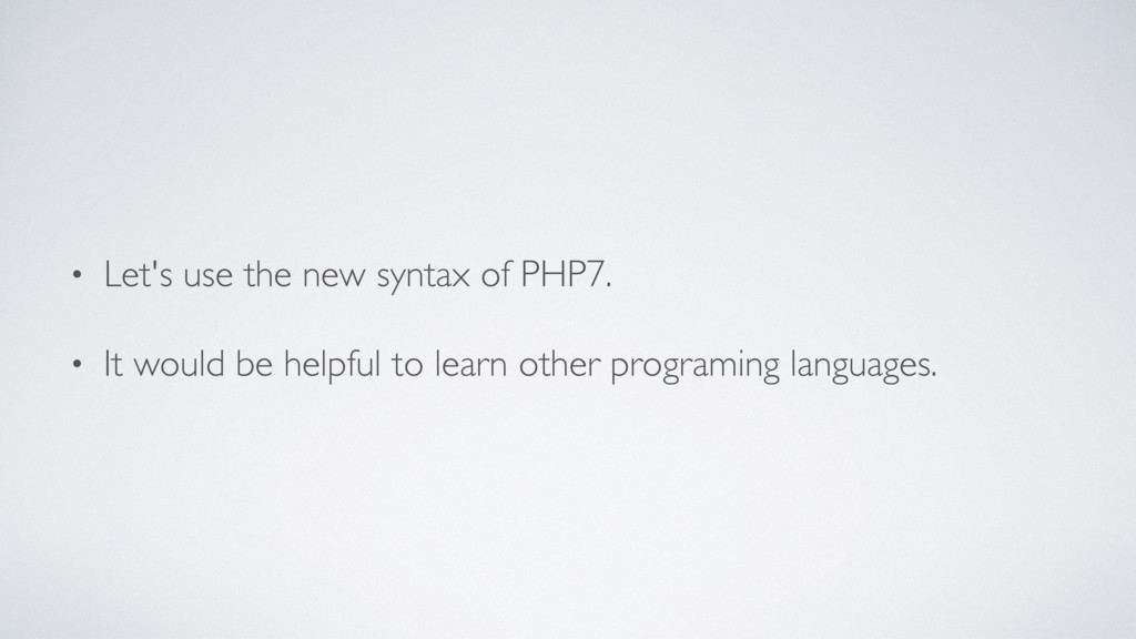 • Let's use the new syntax of PHP7. • It would ...
