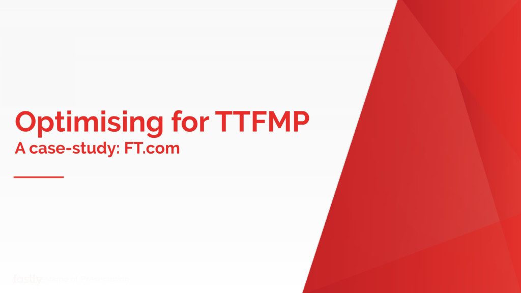 Name of Presentation Optimising for TTFMP A cas...