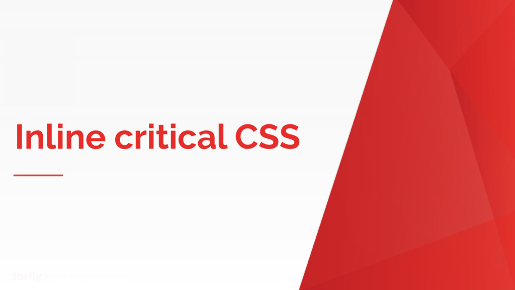 Name of Presentation Inline critical CSS