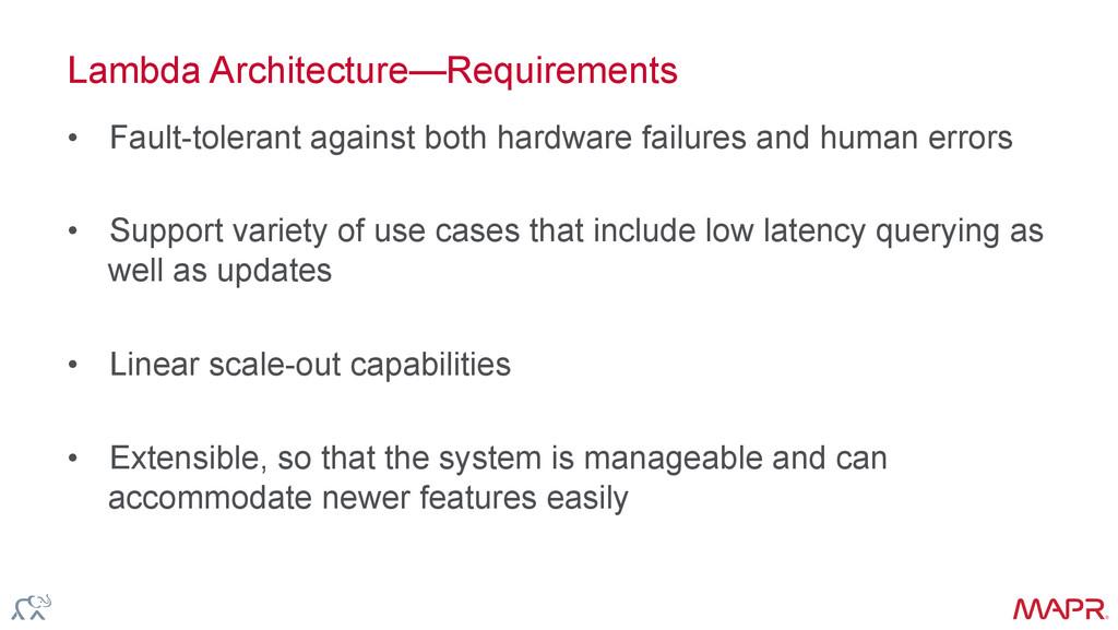 ® Lambda Architecture—Requirements • Fault-tol...