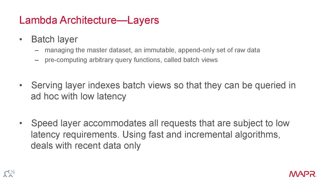 ® Lambda Architecture—Layers • Batch layer – ...