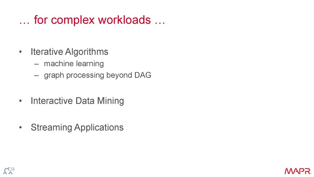 ® … for complex workloads … • Iterative Algori...