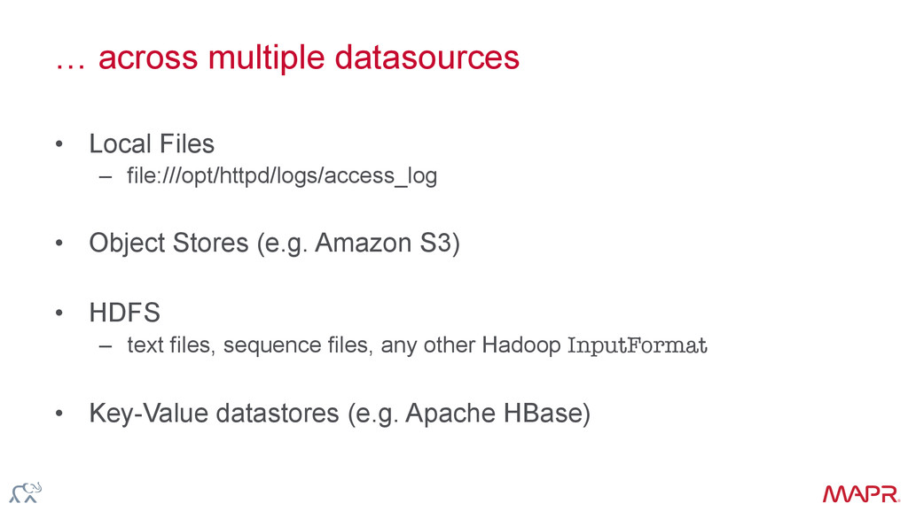 ® … across multiple datasources • Local Files ...