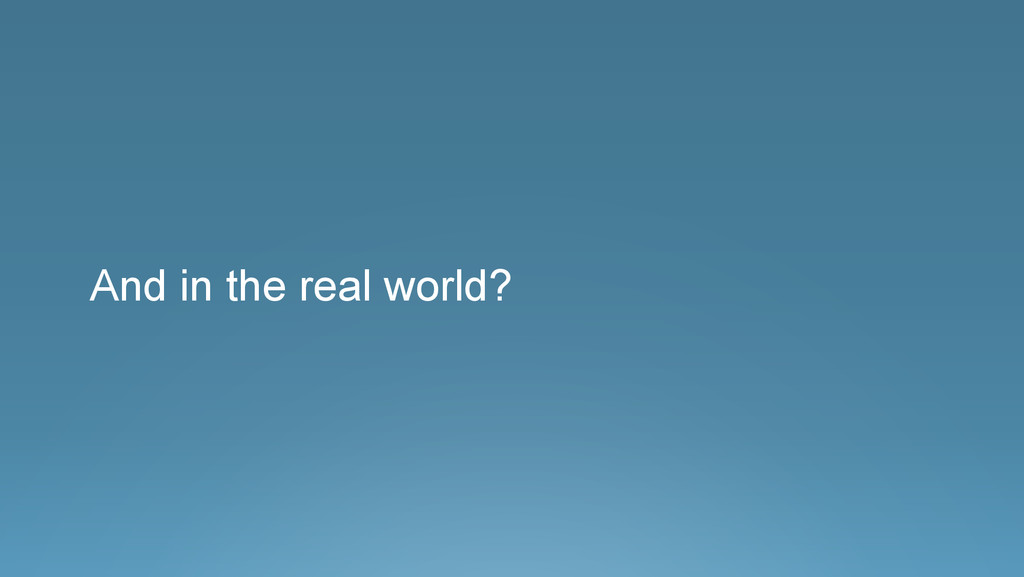 ® And in the real world?