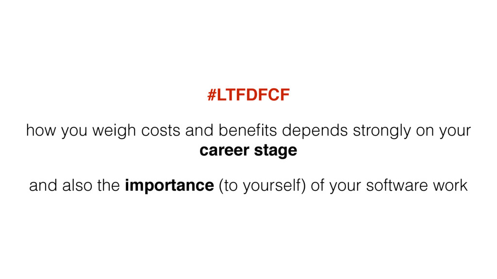 #LTFDFCF how you weigh costs and benefits depend...