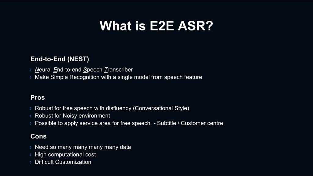 What is E2E ASR? Cons › Need so many many many ...