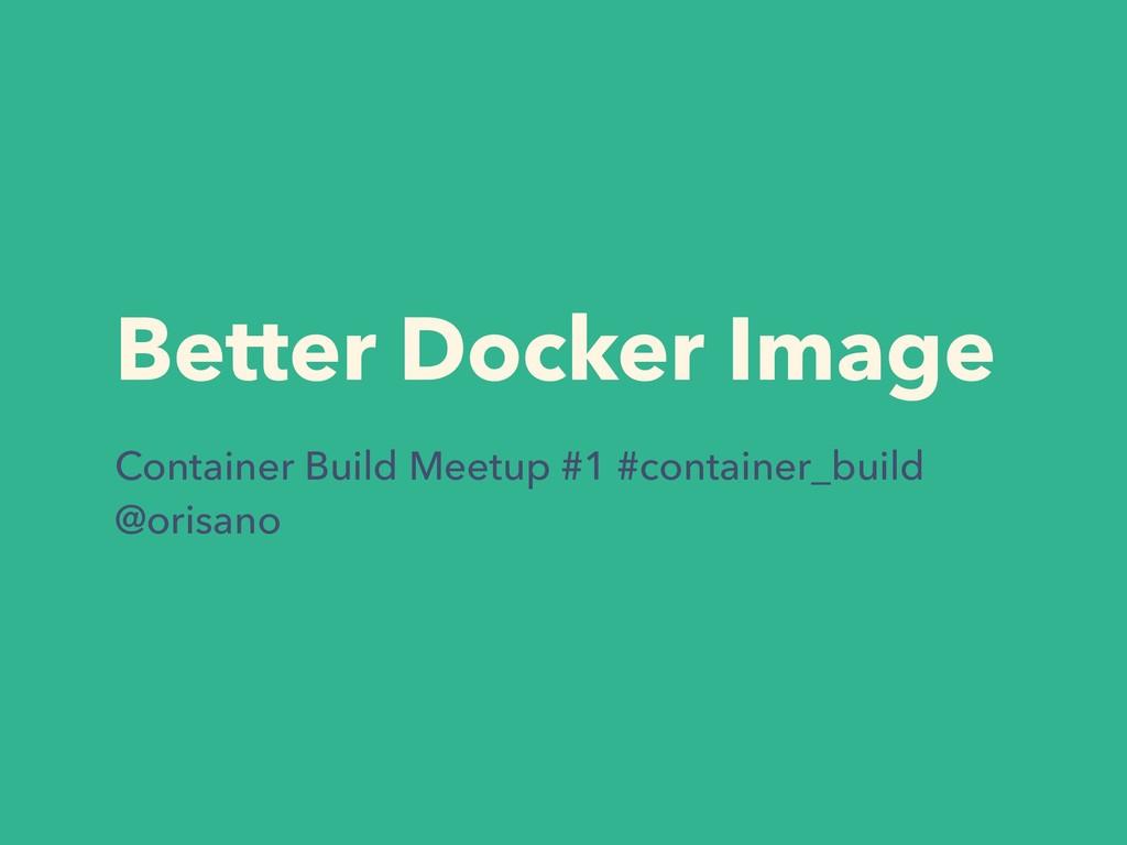 Better Docker Image Container Build Meetup #1 #...