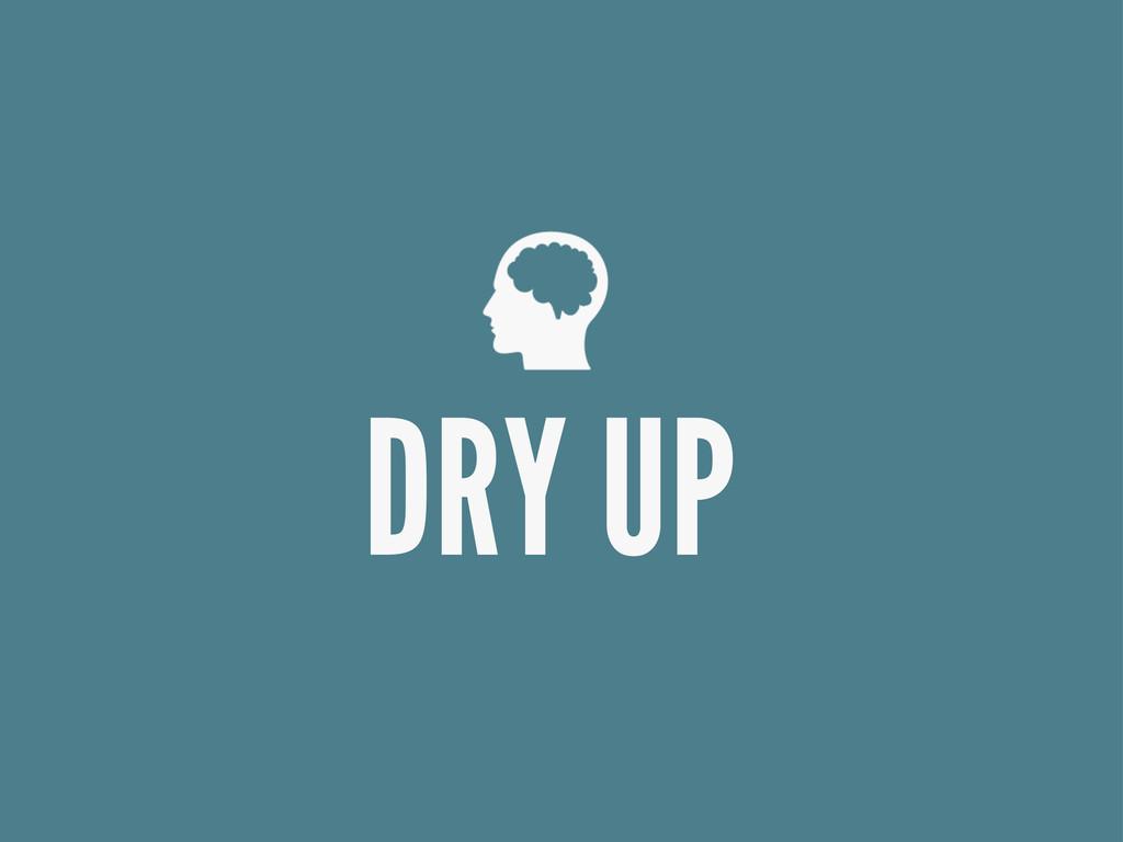 DRY UP