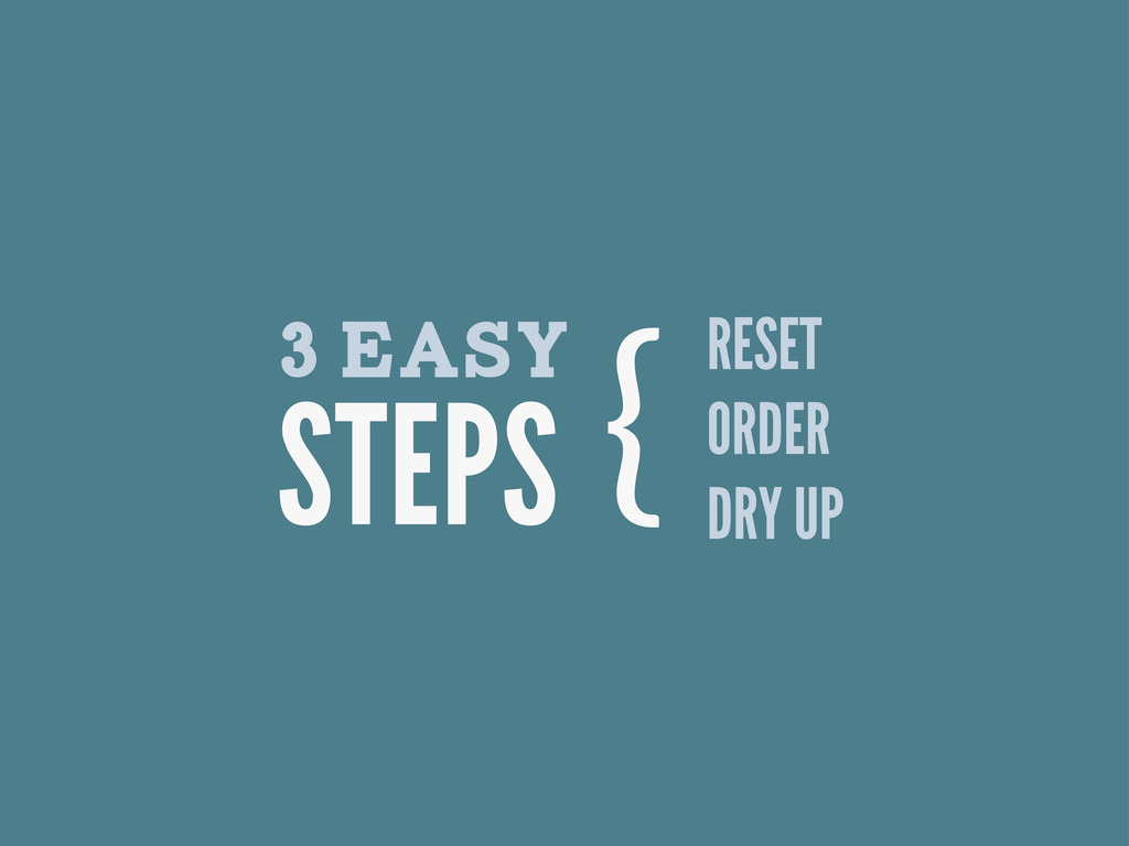 RESET ORDER DRY UP 3 EASY { STEPS