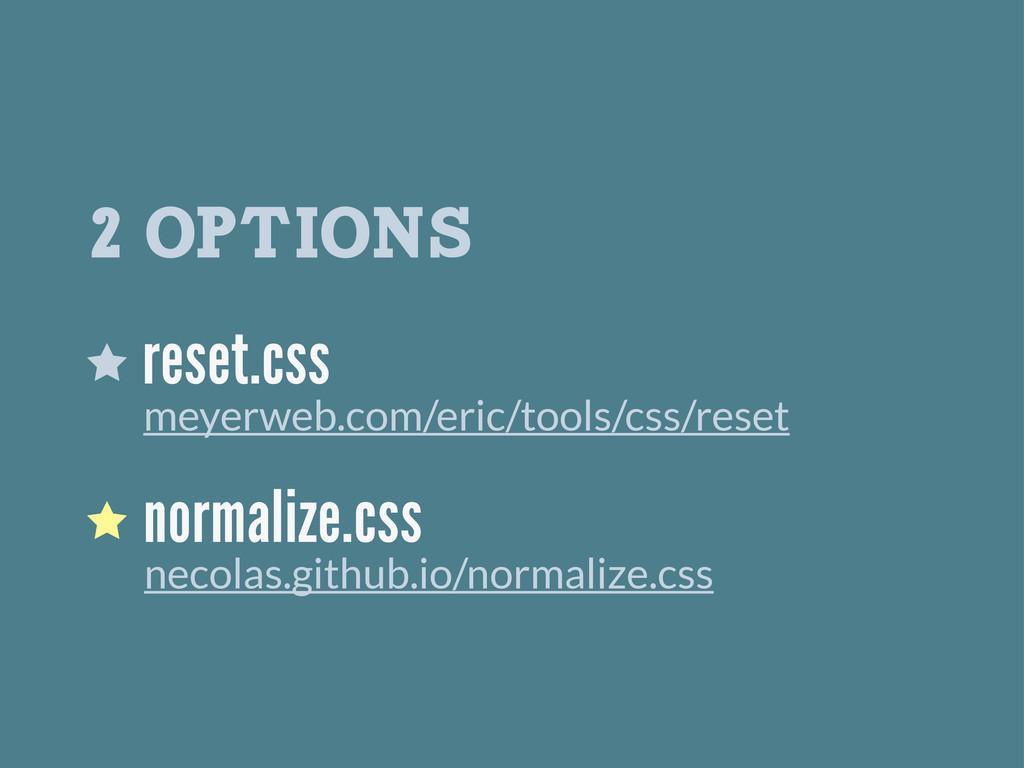 2 OPTIONS normalize.css necolas.github.io/norma...