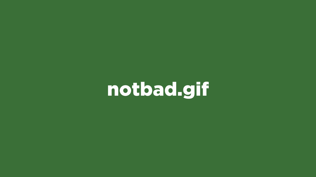 notbad.gif