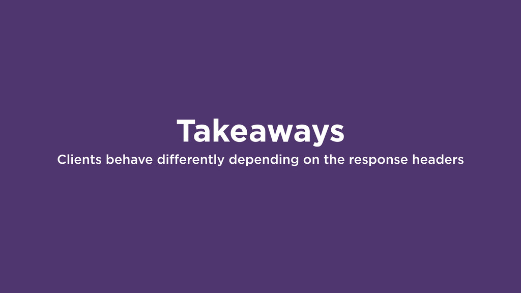 Takeaways Clients behave differently depending ...