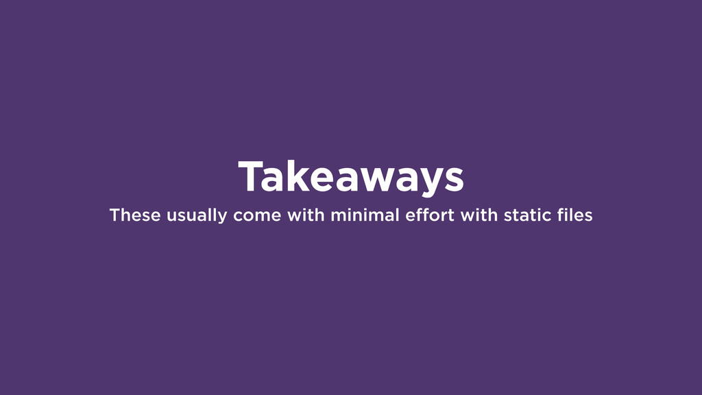 Takeaways These usually come with minimal effor...