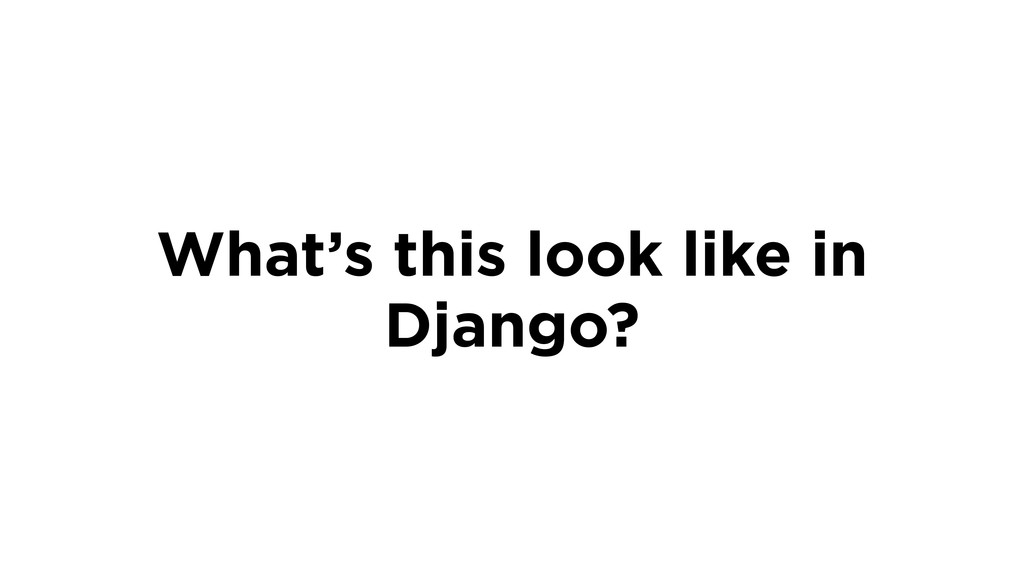 What's this look like in Django?