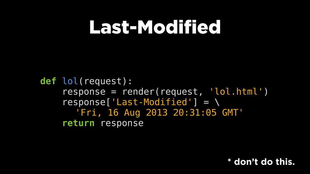 Last-Modified def lol(request): response = rend...