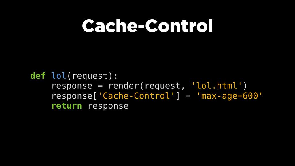 Cache-Control def lol(request): response = rend...