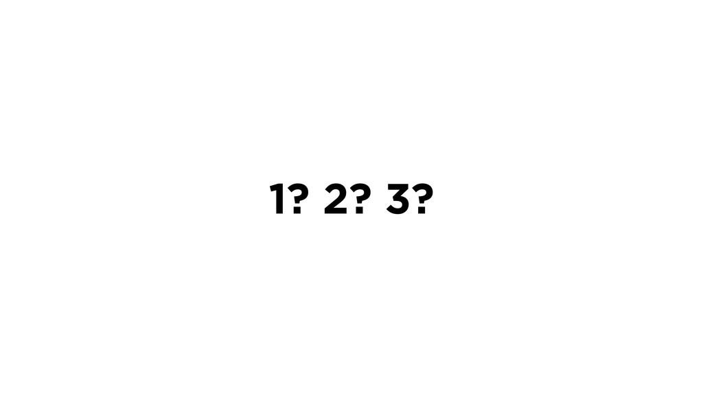 1? 2? 3?