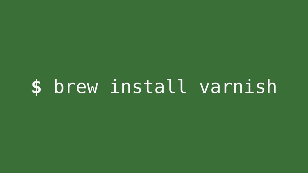 $ brew install varnish