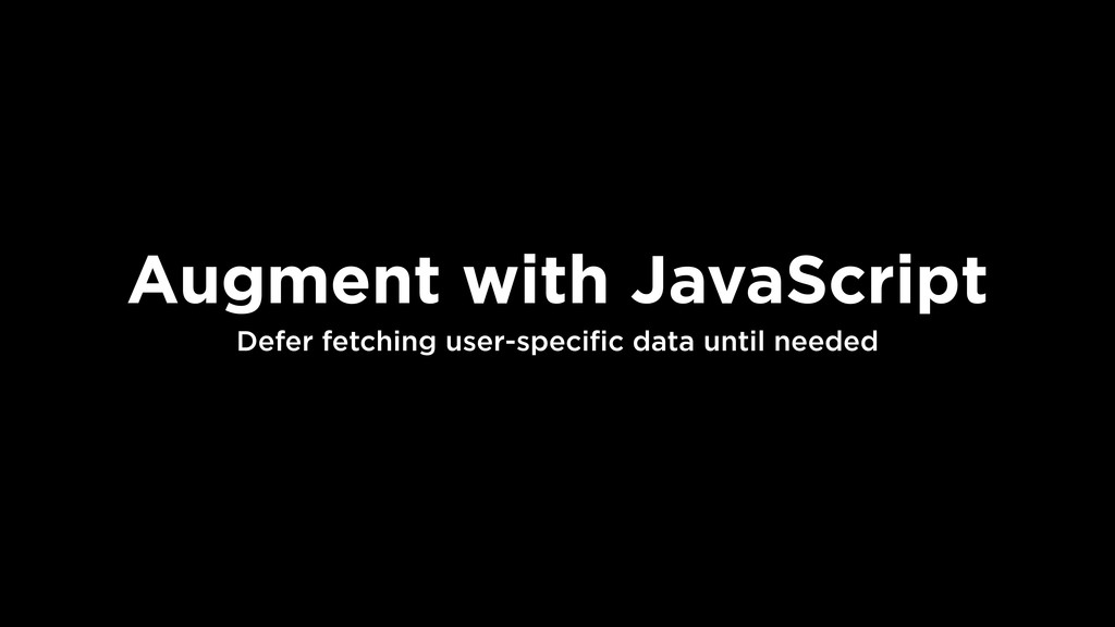 Augment with JavaScript Defer fetching user-spe...
